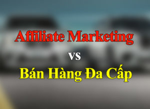 su-khac-nhau-affiliate-marketing-voi-ban-hang-da-cap